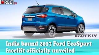 India bound 2017 Ford EcoSport facelift officially unveiled - Latest automobile news updates
