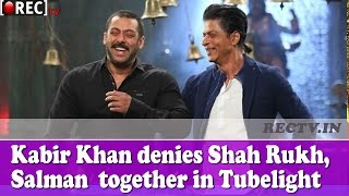 Kabir Khan denies Shah Rukh, Salman  together in Tubelight - Latest Bollywood news updates gossips
