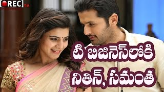 Nitin and Samantha becoming Partners for Tea Business - Latest telugu film news updates gossips