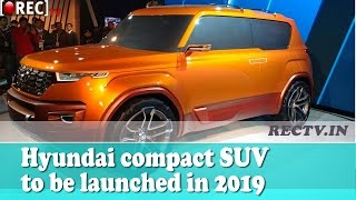 Hyundai compact SUV to be launched in 2019 - Latest automobile news updates