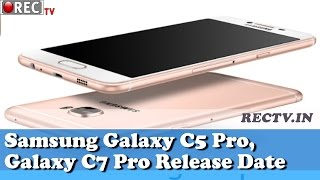 Samsung Galaxy C5 Pro, Galaxy C7 Pro Release Dates || Latest gadgets news updates