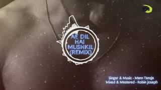 Ae Dil Hai Mushkil (Remix) Mann Taneja The Kroonerz Project (Official Audio)