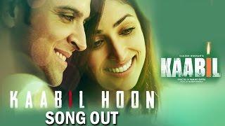 Kaabil Hoon SONG OUT KAABIL Hrithik Roshan, Yami Gautam