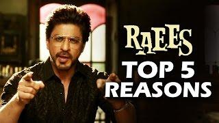 RAEES - TOP 5 REASONS TO WATCH - Shahrukh Khan, Mahira Khan, Nawazuddin Siddiqui