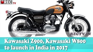 Kawasaki Z900, Kawasaki W800 to launch in India in 2017 - Latest automobile news updates