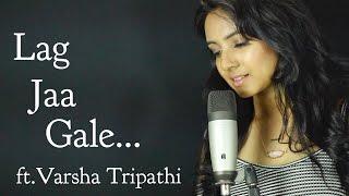 Lag Jaa Gale Varsha Tripathi