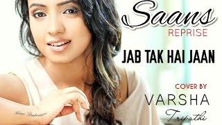 JAB TAK HAI JAAN Saans Reprise COVER VARSHA TRIPATHI