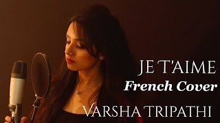 Indian Girl Singing French Je T'aime (I Love You) Cover Ft. Varsha Tripathi Lara Fabian