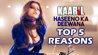 Haseeno Ka Deewana Song - Top 5 Reasons To Watch | KAABIL | Urvashi Rautela, Hrithik Roshan