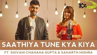 Saathiya Tune Kya Kiya - The Kroonerz Project Shivani Chanana Gupta Samarth Mishra