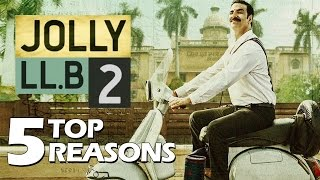 Jolly LLB 2 - Top 5 Reasons To Watch - Akshay Kumar, Huma Qureshi