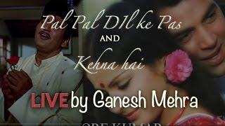 Pal Pal Dil ke Pas and Kehna Hai LIVE by Ganesh Mehra  | Singer in Delhi | Musical Band