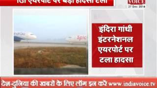 IGI airport averted a major tragedy two aircraft came face to face
