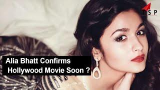 Ali Bhatt To Do A Hollywood Movie Soon ?? - Alia Bhatt Confirms Hollywood Movie - Bollywood Gossips