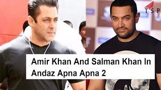 Amir Khan And Salman Khan To Do The Film Together - Andaz Apna Apna 2 - Bollywood News And Gossips