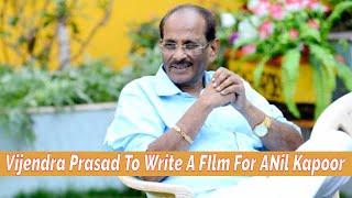 Vijayendra Prasad  To Write A story For Anil Kapoor Nayak Sequel To Be Make By ANil kapoor