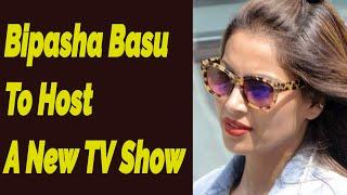 Bipasha Basu To Host A New TV Show - After Marriage No More New Movies For Bipasha Basu
