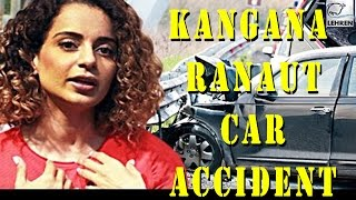Kangana Ranaut mets with an car accident - Bollywood hot updates - Bollywood Bhaijan
