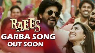 Raees GARBA SONG To Be Out Soon - Shahrukh Khan, Mahira Khan