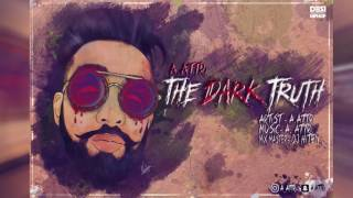 The Dark Truth A Attri Official Audio Latest Punjabi Songs 2016 DESI HIP HOP