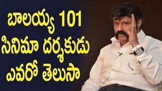బాలయ్య 101 సినిమా దర్శకుడు ఎవరో తెలుసా? : Shocking News about Balakrishna 101 Film Director