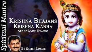Krishna Bhajans - Krishna Kanha - By Sachin Limaye - Art of Living Bhajans ( Full Songs )
