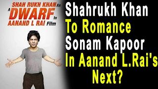 A 'Dwarf' Shahrukh Khan To Romance Sonam Kapoor In Aanand L.Rai's Next?