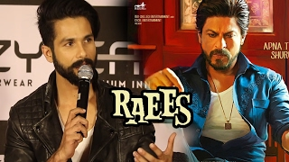 Unfortunately Haven't Watched Shahrukh's RAEES - Shahid Kapoor