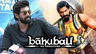 Rana Daggubati REVEALS Details Of Baahubali 2