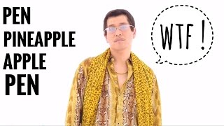 PPAP - Pen Pineapple Apple Pen (WTF?)