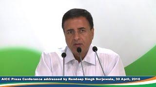 AICC Press Conference addressed by Randeep Singh Surjewala, 30 April 2016