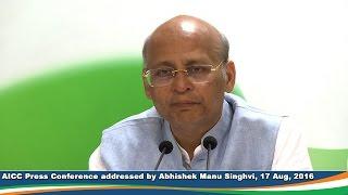 AICC Press Conference addressed by Abhishek Manu Singhvi on 17 August 2016