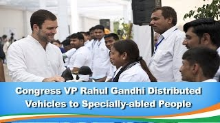 Access to Opportunities : Rahul Gandhi distributed Vehicles to Specially-abled People