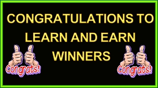 Congratulations To Learn And Earn GiveAway Winners