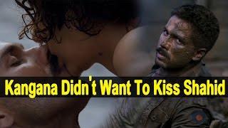 Kangana Ranaut Shocking Comment on Kissing Scene with Shahid Kapoor - Bollywood Bhijan