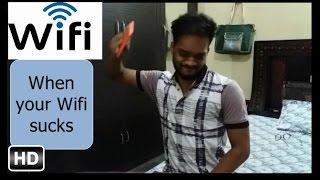 When your wifi sucks - 2016 -  Ft. SUMIT SINGH DHIRAN