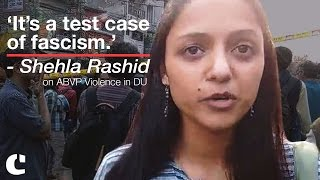 'It's a Test Case of Fascism' : Shehla Rashid on ABVP Violence in DU