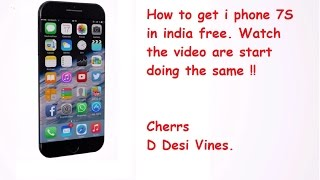 HOW TO GET I PHONE 7 FREE IN INDIA