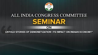 "AICC Seminar on ""Untold stories of Demonetization- its impact on indian Economy"""