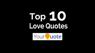 Top 10 Love Quotes on YourQuote