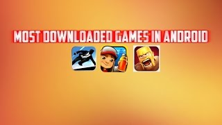 Top 3 Most Downloaded Games on the Playstore - You might have one in your phone!