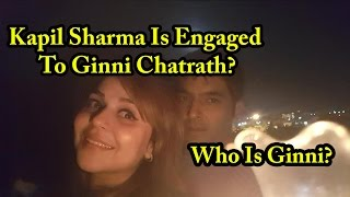 Kapil Sharma Is Engaged To Ginni Chatrath? Who Is Ginni? - Kapil Sharma to marry Ginni Chatrath