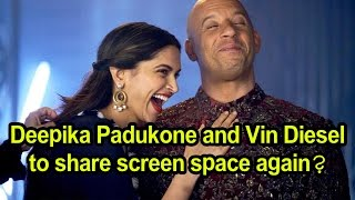Deepika Padukone and Vin Diesel to share screen space again? - Deepika Padukone and Vin Diesel