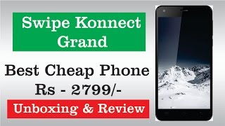 Unboxing & Review Swipe Konnect Grand Best Cheap Android Phone Just Rs 2799