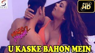 U Kaske Bahon Mein - Sensuous Hindi Romance Song - The Game Of Hawas aur Pyaar 2
