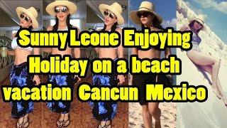 Sunny Leone Enjoying Holiday on a beach vacation Cancun Mexico || Sunny Leone beach holiday pictures