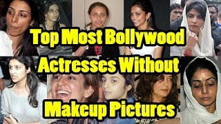 Top Most Bollywood Actresses Without Makeup Pictures - shocking pictures of bollywood actresses