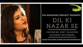 Dil Ki Nazar Se The Kroonerz Project Ft. Savaniee Ravindra Vipin Garg
