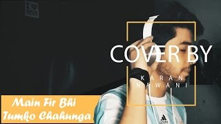 Main Fir Bhi Tumko Chahunga/Kabhi Na Kabhi(MASHUP) I Arijit Singh I Half Girlfriend I Cover