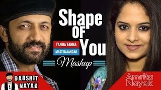 Shape Of You - Ed Sheeran | Mast Kalandar | Tanha Tanha | Mashup | Darshit Nayak Ft. Amrita Nayak